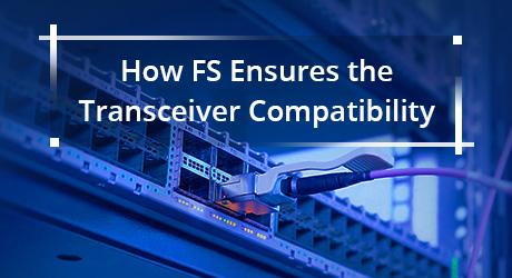 https://media.fs.com/images/community/uploads/post/201912/13/20-fs-transceiver-compatibility-8.jpg