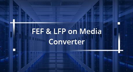 https://media.fs.com/images/community/uploads/post/202001/06/19-what-is-fef-and-lfp-on-media-converter-6.jpg