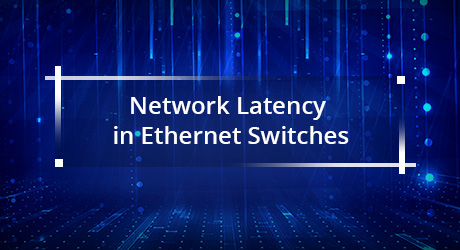 https://media.fs.com/images/community/uploads/post/202001/07/23-ethernet-switches-latency-9.jpg
