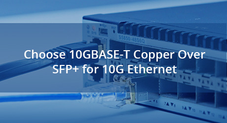 https://media.fs.com/images/community/uploads/post/202001/09/23-10gbase-t-copper-vs-sfp-0.jpg