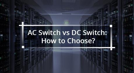 https://media.fs.com/images/community/uploads/post/202110/06/post67-ac-switch-vs-dc-switch-vzcwabxvv3.jpg